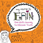 My Name is Erin One Girl's Journey to Discover Truth